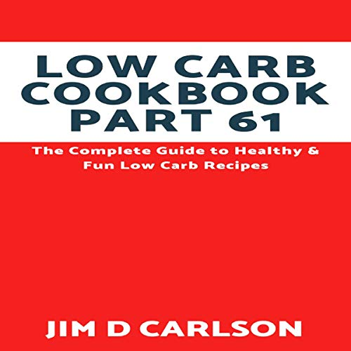 Low Carb Cookbook Part 61: The Complete Guide to Healthy & Fun Low Carb Recipes                   By:                                                                                                                                 Jim D Carlson                               Narrated by:                                                                                                                                 Bob Dunsworth                      Length: 18 mins     Not rated yet     Overall 0.0