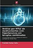 Análise por HPLC de medicamentos anti-hipertensivos em terapias combinadas: Um guia para iniciantes no desenvolvimento e validação do método HPLC