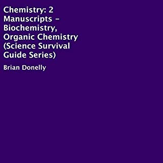 Chemistry     Two Manuscripts - Biochemistry, Organic Chemistry: Science Survival Guide Series              By:                                                                                                                                 Brian Donelly                               Narrated by:                                                                                                                                 Frank Phillips                      Length: 7 hrs and 8 mins     Not rated yet     Overall 0.0