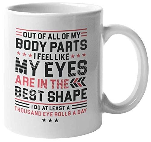 De todas las partes de mi cuerpo, mis ojos están en la mejor forma. Taza de regalo de café y té con frases sarcásticas para mamá sarcástica, novia, mejor amiga, hermana pequeña, colegiala, adolescente