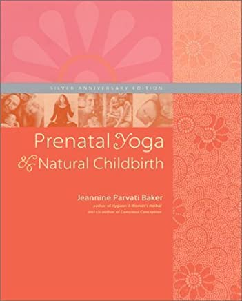 Prenatal Yoga and Natural Childbirth, Third Edition by Jeannine Parvati Baker (2001-11-01)