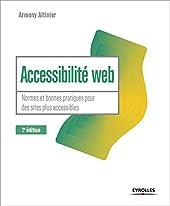 Accessibilité web - 2e édition - Normes et bonnes pratiques pour des sites plus accessibles d'Armony Altinier