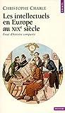Les Intellectuels en Europe au XIXe siècle - Essai d'histoire comparée