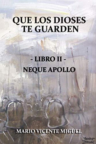 Que Los Dioses Te Guarden - Libro II: Neque Apollo