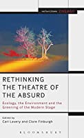 Rethinking the Theatre of the Absurd: Ecology, the Environment and the Greening of the Modern Stage (Methuen Drama Engage)