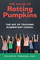 The Value of Rotting Pumpkins: The Art of Teaching Elementary School