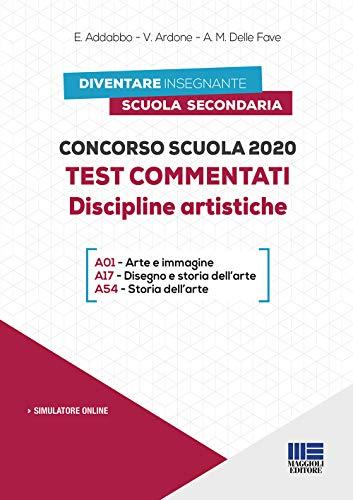 Concorso scuola 2020. Test commentati. Discipline artistiche. Con software di simulazione