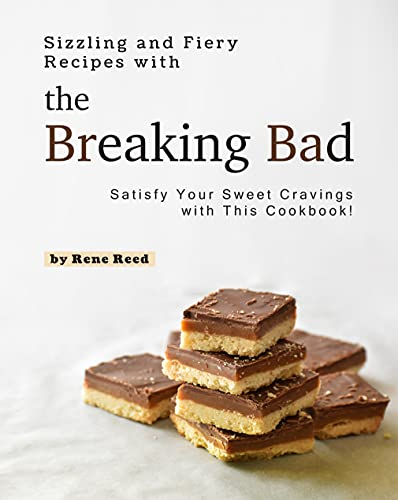 Sizzling and Fiery Recipes with the Breaking Bad: Satisfy Your Sweet Cravings...