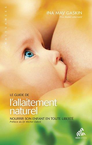 Le Guide de lallaitement naturel: Nourrir son enfant en toute liberté (Naissances)