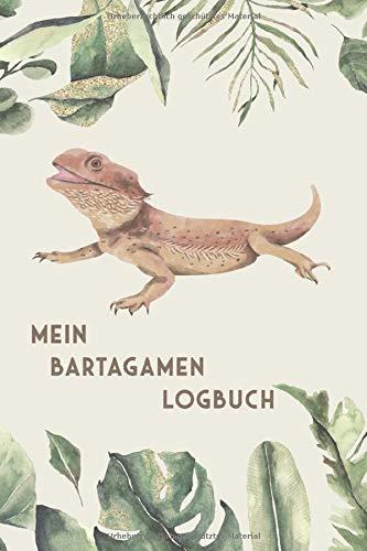 Mein Bartagamen Logbuch: Bartagame Tagebuch - Logbuch für Haltung von Agamen I Terrarium Planer Notizbuch I Journal für ein halbes Jahr I Bartagamen Futter Tracking