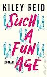 Such a Fun Age: Roman | Deutsche Ausgabe von Kiley Reid