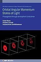 Orbital Angular Momentum States of Light: Propagation Through Atmospheric Turbulence (Advances in Optics, Photonics and Optoelectronics)