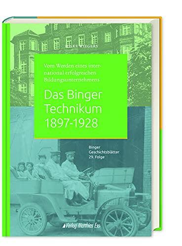 Das Binger Technikum 1897-1928: Vom Werden eines international erfolgreichen Bildungsunternehmens