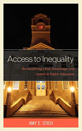 Compare Textbook Prices for Access to Inequality: Reconsidering Class, Knowledge, and Capital in Higher Education 1 Edition ISBN 9780739169322 by Stich, Amy E.