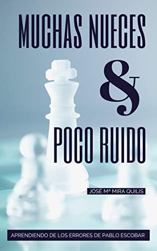 Muchas nueces y poco ruido: Aprendiendo de los errores de Pablo Escobar eBook: Mira Quilis, José Mª, Ibáñez Tarín, Rosa: Amazon.es: Tienda Kindle