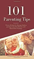 101 Parenting Tips: Proven Methods for Raising Children and Improving Kids Behavior with Whole Brain Training