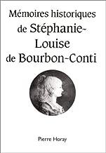 Mémoires historiques de Stéphanie-Louise de Bourbon-Conti (French Edition)