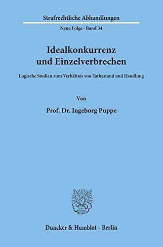 Idealkonkurrenz und Einzelverbrechen.: Logische Studien zum Verhältnis von Tatbestand und Handlung. (Strafrechtliche Abhandlungen. Neue Folge, Band 34)