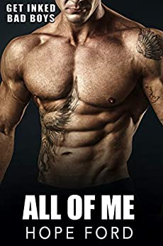 All OF Me: An Older Man, Younger BBW Steamy Sweet Romance (Get Inked Bad Boys Romance Book 3) by [Hope Ford]