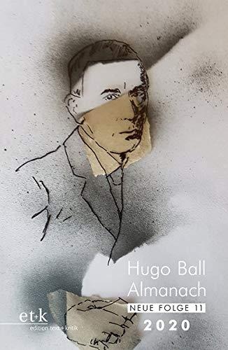 Hugo Ball Almanach. Neue Folge 11: 2020 (Hugo-Ball-Almanach / Studien und Texte zu Dada Neue Folge)