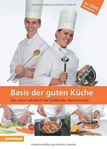 Basis der guten Küche: Das neue Lehrbuch der Südtiroler Gastronomie - mit über 1000 Rezepten