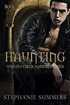Haunting (The Willow Creek Vampires Series Book 2) by [Stephanie Summers]