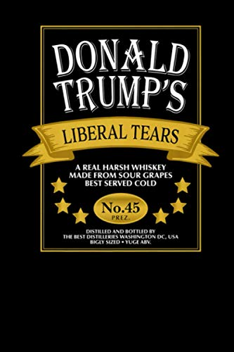 Donald Trump Liberal Tears: Donald Trump Liberal Tears Whiskey Pro Republican Journal/Notebook Blank Lined Ruled 6x9 120 Pages