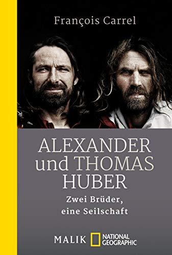 Alexander und Thomas Huber: Zwei Brüder, eine Seilschaft