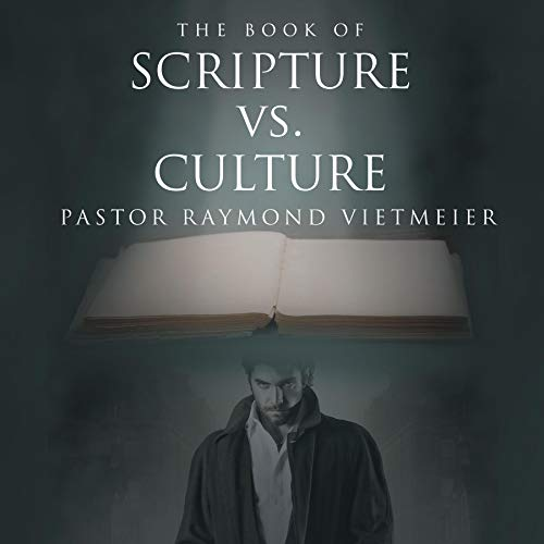 The Book of Scripture vs. Culture Audiobook By Pastor Raymond Vietmeier cover art