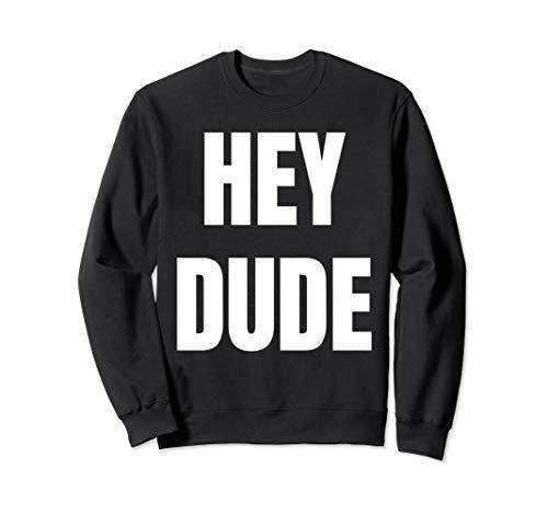 Hey Dude TShirt für Damen Herren Lustiges Hemd Sweatshirt