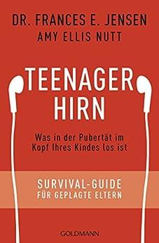 Teenager-Hirn: Was in der Pubertät im Kopf Ihres Kindes los ist - Survival-Guide für geplagte Eltern (German Edition) by [Frances E. Jensen, Annika Tschöpe]