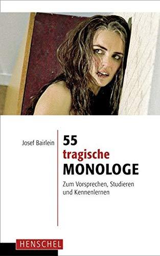 55 tragische Monologe: Zum Vorsprechen, Studieren und Kennenlernen