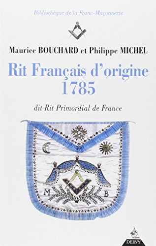 Rit français d'origine 1785 : dit Rit Primordial de France (seconde edition)