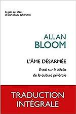 L' Âme désarmée - Essai sur le déclin de la culture générale d'Allan Bloom