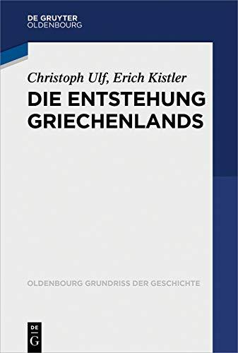 Die Entstehung Griechenlands (Oldenbourg Grundriss der Geschichte 46)