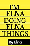 I'M Elna Doing Elna Things By Elna: Personalized Name Journal for Elna, Lined Notebook Elna, Journal & Diary for Writing,120 Pages