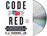 Code Red: How Progressives and Moderates Can Unite to Save Our Country...