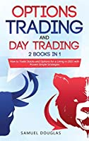 Options Trading and Day Trading: 2 Books in 1: How to Trade Stocks and Options for a Living in 2021 with Proven Simple Strategies