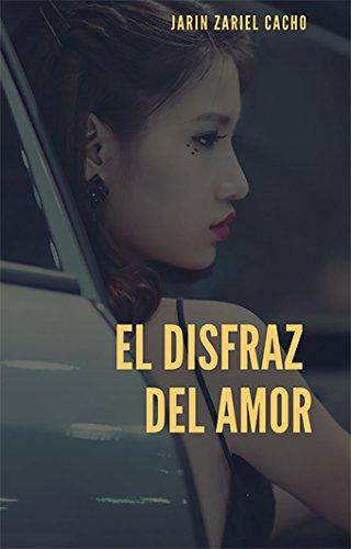 EL DISFRAZ DEL AMOR : el disfraz eBook: Cacho Batiz, Jarin Zariel ...