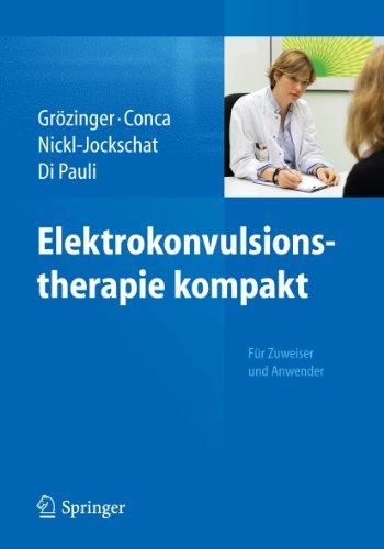Elektrokonvulsionstherapie kompakt: Für Zuweiser und Anwender