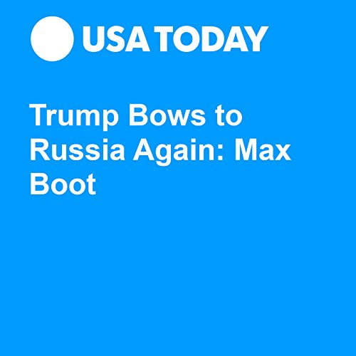 Trump Bows to Russia Again: Max Boot audiobook cover art