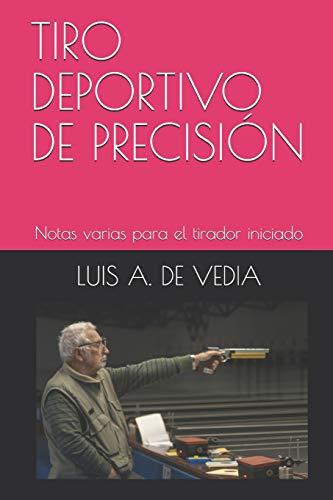 TIRO DEPORTIVO DE PRECISION: Notas varias para el tirador iniciado