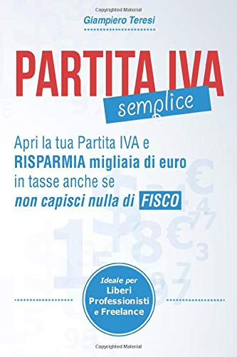 Partita IVA Semplice: Apri Partita IVA e risparmia migliaia di Euro in tasse anche se non capisci nulla di Fisco