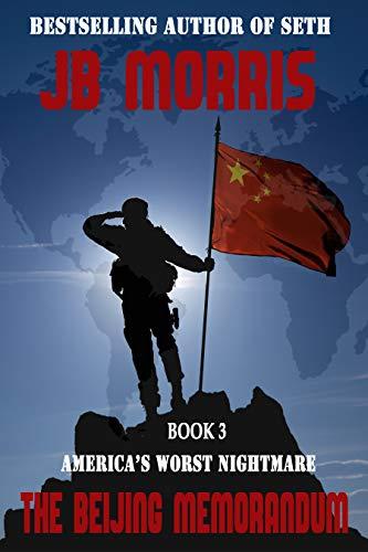 Book: THE BEIJING MEMORANDUM - America's Worst Nightmare - The Chinese People's Republic of Mexico by JB Morris
