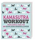Kamasutra Workout: Train hard & have fun. 300 sinnliche Sexstellungen -