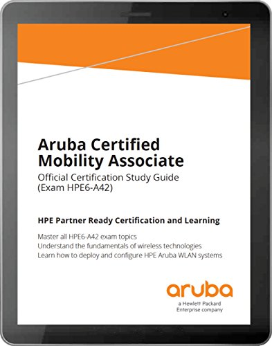 Aruba Certified Mobility Associate (HPE6-A42): Official Certification Study Guide (English Edition)