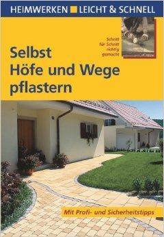 Selbst Höfe und Wege pflastern: Schritt für Schritt richtig gemacht. Mit Profi- und Sicherheitstipps (Heimwerken leicht & schnell) von Helga Voit ,,Ralf Klinkenberg ( 1. Juni 2008 )