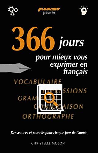 366 jours pour mieux vous exprimer en français: Des astuces et conseils pour chaque jour de l'année (French Edition)