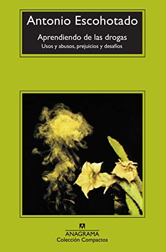 Aprendiendo de las drogas: Usos y abusos, prejuicios y desafíos (Compactos Anagrama)