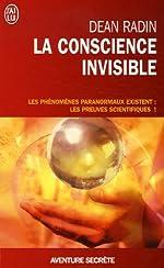 La conscience invisible - Le paranormal à l'épreuve de la science de Dean Radin